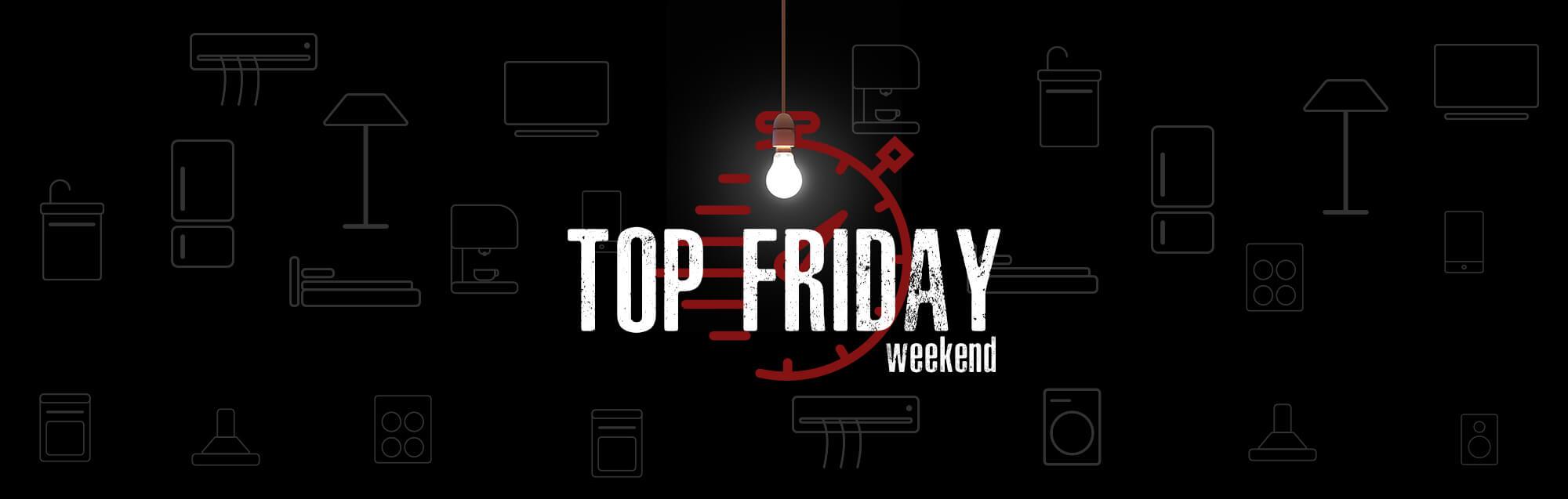 TOP FRIDAY weekend